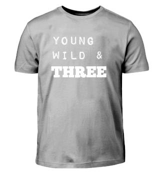 Young Wild & Three Geburtstagsshirt