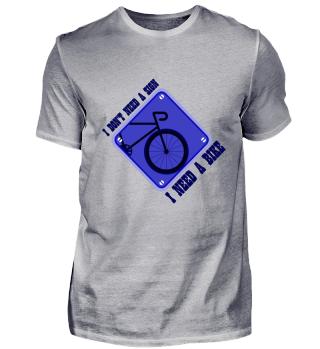 I Don't Need A Sign I Need A Bike - Gift