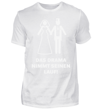 Das Drama Nimmt Seinen Lauf! (JGA / Polterabend / Hochzeit) White