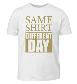 SAME SHIRT · DIFFERENT DAY #1.3