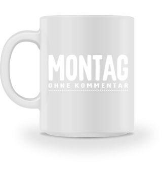 MONTAG ohne Kommentar - weiss