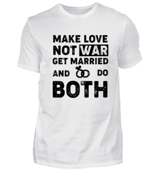 Make Love, not War - Get Married