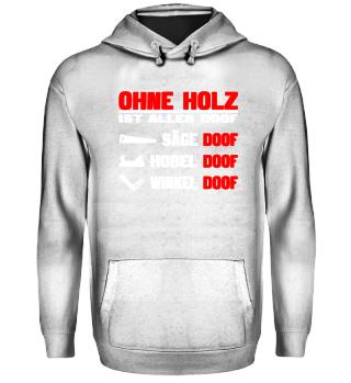 TISCHLER - OHNE HOLZ IST ALLES DOOF
