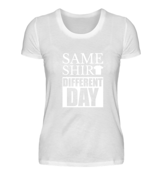 SAME SHIRT · DIFFERENT DAY #2.1