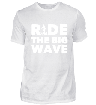 Ride the Big Wave - Surf, Surfing Shirt