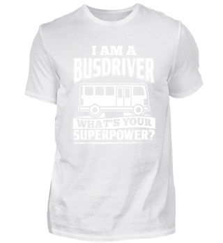 Funny Busdriver Shirt I Am A
