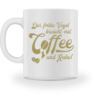 ♥ Coffee · Der frühe Vogel braucht... #7T
