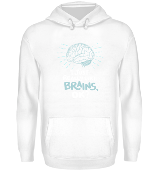 I just really like brains, ok?
