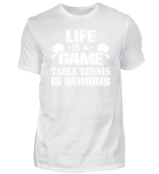 Funny Table Tennis Shirt Life is a Game