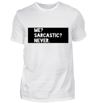 ME? SARCASTIC? NEVER. - Limited Tee