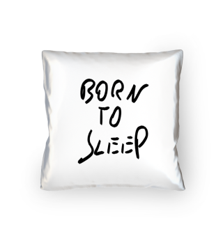 BORN TO SLEEP Kissen