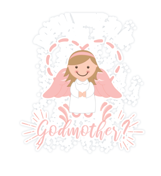 Do you want to be my godmother?