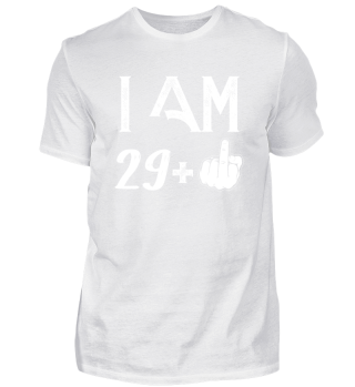 I am 29+ Years old T-Shirt Shirt
