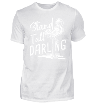 Funny Flamingo Shirt Stand Tall Darling