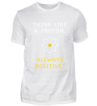 Think like a proton - allways positive