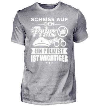Polizist Polizei Shirt Scheiß Prinz