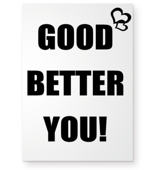 GOOD BETTER YOU!