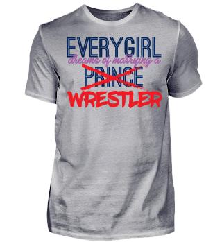 Every Girl Dreams Of Marrying A (Prince) Wrestler - Geschenk Gift Wrestler Wrestling Fun Gag