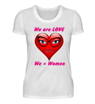 We are LOVE, We = Women