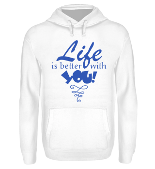♥ Life Is Better With You - blue