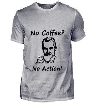 No Coffee? No Action! Kaffeeliebhaber