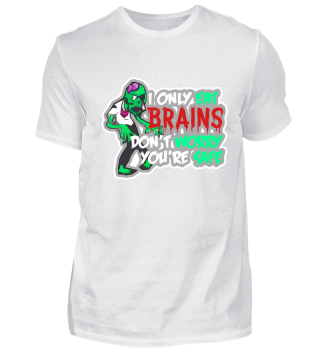 I only eat Brains