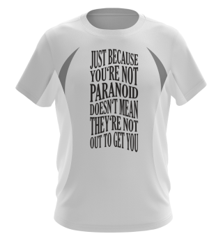 Just Because You're Not Paranoid 1