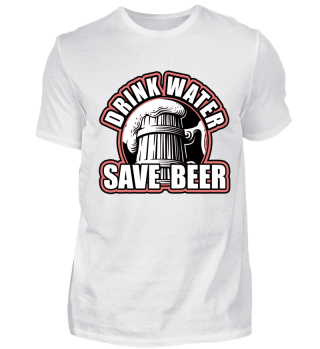 Drink Water save Beer
