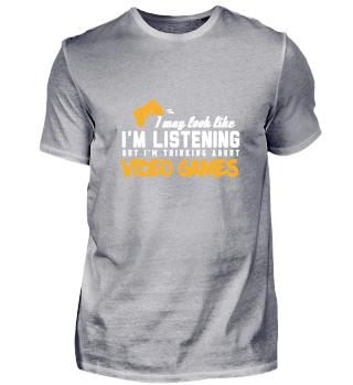 Thinking of Video Games Gamer Shirt