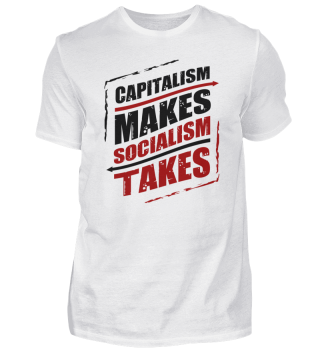 Capitalism makes Socialism Takes