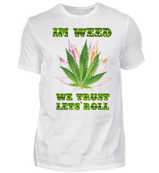 In Weed We Trust, Lets Roll