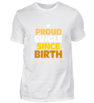 Proud Single Since Birth - Happy Gift