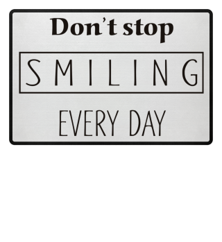 Don't Stop Smiling Every Day fussmatte 1
