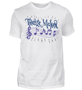 Treble Maker Music Musician Singer Musical Choir Band Member Cool Funny Gift