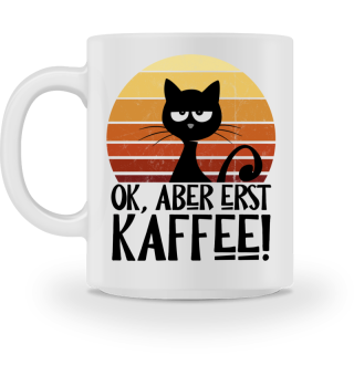 Ok Aber Erst Kaffee Retro Katze Tasse