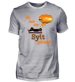 Ich hab von Sylt geträumt... Urlaub, Reise, Sommer, Beach, Strand, Meer T-Shirt Shirt