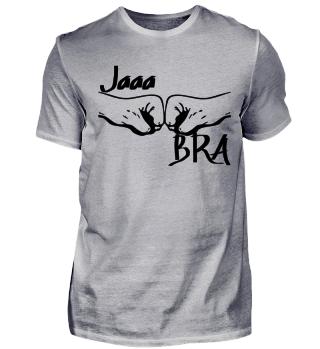 Jaaa BRA Ja Bruder Ja Braaa, T-Shirt