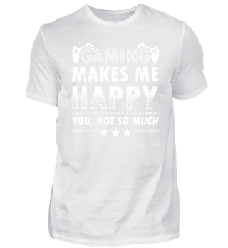 Funny Gamer Gaming Shirt Makes me Happy