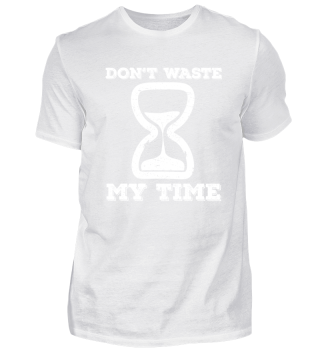 Don´t waste my time