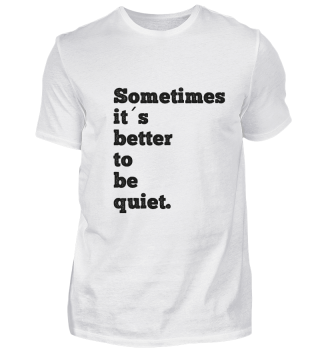 Sometimes its better to be quiet.