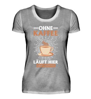 Ohne Kaffee Shirt Geschenk