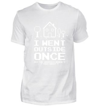 Went Outside Once Gaming Shirt Funny