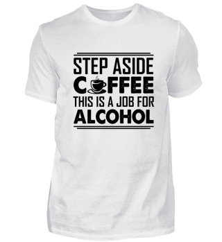 Step aside coffee this is a job alcohol