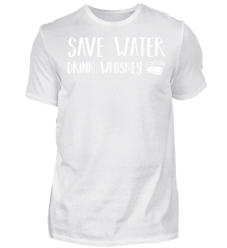 Save water drink whiskey - Tshirt