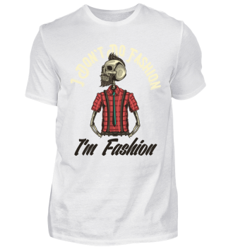 I don`t do fashion I´m Fashion
