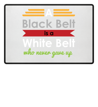 Martial Arts A Black Belt is a WhiteBelt