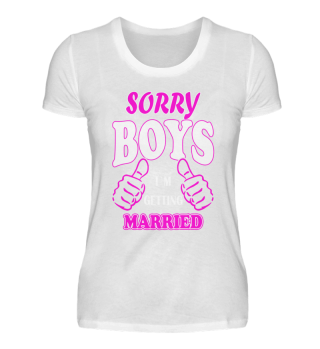 Sorry boys ich Heirate Braut Spruch