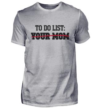 To Do List: Your Mom