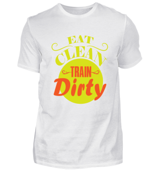 eat clean train dirty Fitness gift