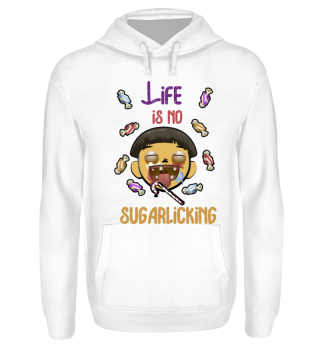 Life is no sugarlicking - Life is hard